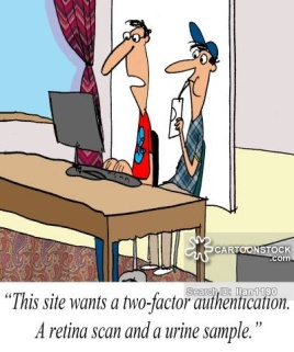 'This site wants a two-factor authentication. A retina scan and a urine sample.'